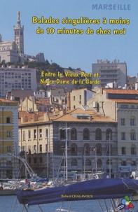 Robert Chalavoux - Balades singulières à moins de 10 minutes de chez moi - Entre le Vieux Port et Notre Dame de la Garde.