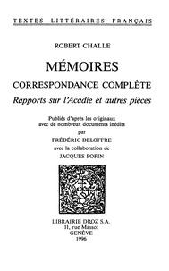 Robert Challe - Mémoires, Correspondance complète ; - Rapports sur l'Acadie et autres pièces. Publiés d'après les originaux avec de nombreux documents inédits.