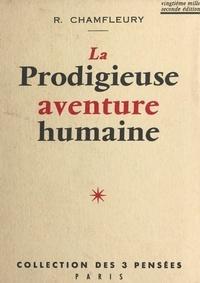 Robert Chamfleury et H. Lemarchand - La prodigieuse aventure humaine - Réflexions sur les grands problèmes de la vie. Essai de philosophie rationaliste..