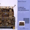 Robert Chanaud - L'abbaye et l'ordre de Grandmont - Entre ascétisme et opulence, XIe-XVIIIe siècles.