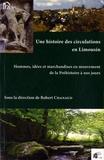 Robert Chanaud - Une histoire des circulations en Limousin - Hommes, idées et marchandises en mouvement de la Préhistoire à nos jours.