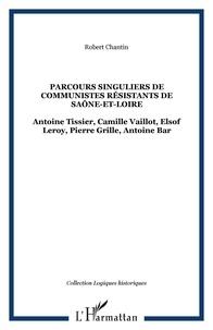 Parcours singuliers de communistes résistants de Saône-et-Loire - Antoine Tissier, Camille Vaillot, Elsof Leroy, Pierre Grille, Antoine Bar.pdf