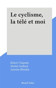 Robert Chapatte et Michel Audiard - Le cyclisme, la télé et moi.