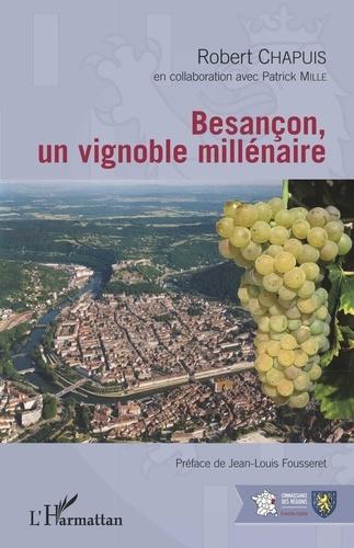 Robert Chapuis - Besançon, un vignoble millénaire.