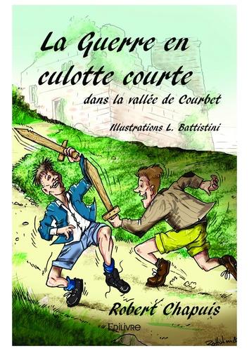 Robert Chapuis - La guerre en culotte courte dans la vallée de Courbet.