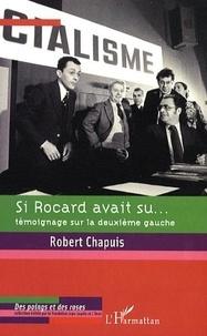 Robert Chapuis - Si Rocard avait su... - Témoignage sur la deuxième gauche.