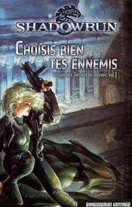 Robert Charrette - Trilogie des Secrets du pouvoir Tome 2 : Choisis bien tes ennemis.