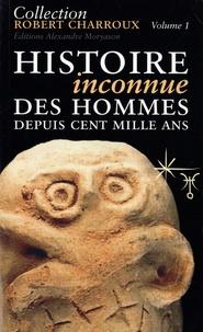 Robert Charroux - Histoire inconnue des hommes depuis cent mille ans - Tome 1.