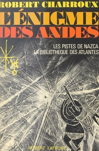 Robert Charroux et  Collectif - L'énigme des Andes - Les pistes de Nazca, la bibliothèque des Atlantes.