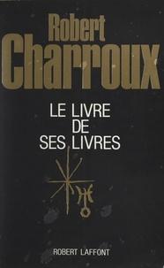 Robert Charroux et Francis Mazière - Le livre de ses livres.