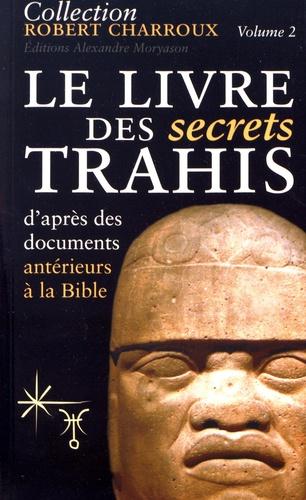 Robert Charroux - Le livre des secrets trahis.