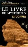 Robert Charroux - Le livre du mystérieux inconnu.