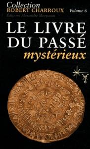 Robert Charroux - Le livre du passé mystérieux.