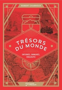 Robert Charroux - Trésors du monde - Enterrés, emmurés, engloutis.
