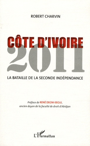 Robert Charvin - Côte d'Ivoire 2011 - La bataille de la seconde indépendance.