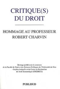 Robert Charvin - Critique(s) du droit - Hommage au Professeur Robert Charvin.