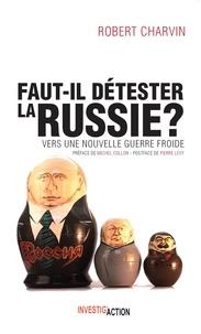 Robert Charvin - Faut-il détester la Russie?.