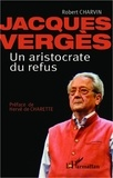 Robert Charvin - Jacques Vergès, un aristocrate du refus.