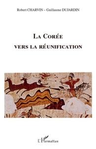 Robert Charvin et Guillaume Dujardin - La Corée vers la réunification.