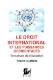 Robert Charvin - Le droit international et les puissances occidentales - Tentatives de liquidation.
