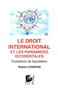 Robert Charvin - Le droit international et les puissances occidentales - Tentatives de liquidation.