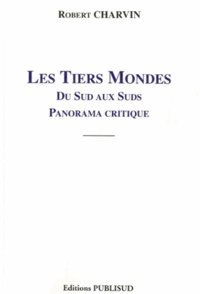 Robert Charvin - Les tiers mondes - Du sud aux suds, panorama critique.