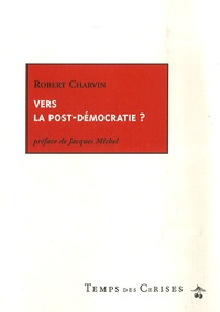 Robert Charvin - Vers la post démocratie : notre présent et notre avenir ?.