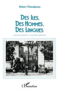 Robert Chaudenson - Des îles, des hommes, des langues - Essai sur la créolisation linguistique et culturelle.