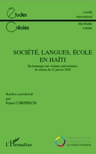 Robert Chaudenson - Etudes créoles N° 1 et 2, 2010 : Societe, langues, école en Haïti - En hommage aux victimes universitaires du séisme du 12 Janvier 2010.