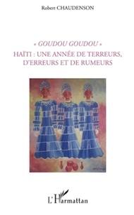 """Robert Chaudenson - """"Goudou Goudou"""" - Haïti : une année de terreurs, d'erreurs et de rumeurs."""