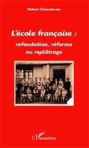 Robert Chaudenson - L'école française : refondation, réforme ou replâtrage.