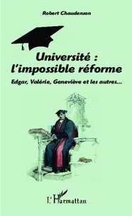 Robert Chaudenson - Université : l'impossible réforme - Edgar, Valérie, Geneviève et les autres.