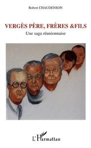 Robert Chaudenson - Vergès Père, frères & fils - Une saga réunionnaise.