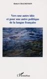 Robert Chaudenson - Vers une autre idée et pour une autre politique de la langue française.