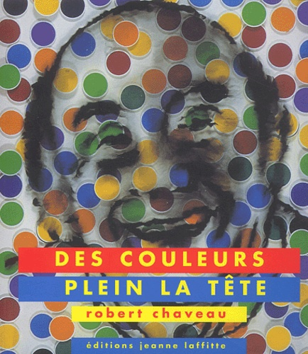 Robert Chaveau - Des couleurs plein la tête.
