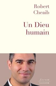 Robert Cheaib - Un Dieu humain - Premiers pas dans la foi chrétienne.