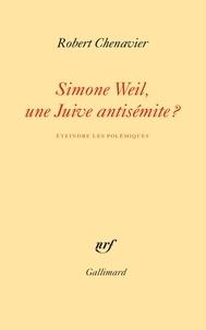 Robert Chenavier - Simone Weil, une Juive antisémite? - Eteindre les polémiques.
