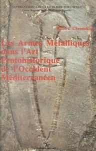 Robert Chenorkian - Les armes métalliques dans l'art protohistorique de l'occident méditerranéen.