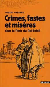 Robert Chesnais - Crimes, fastes et misères dans le Paris du Roi-Soleil.