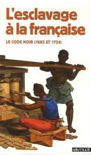 Robert Chesnais - L'esclavage à la française - Le code noir (1685 et 1724).