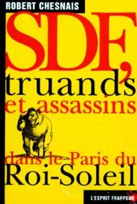 Robert Chesnais - SDF, truands et assassins dans le Paris du Roi-Soleil.