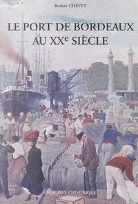 Robert Chevet et Jean Dumas - Le port de Bordeaux au XXe siècle.
