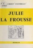 Robert Chobriat - Julie la frousse.