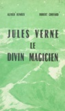 Robert Chotard et Alfred Renoux - Jules Verne, le divin magicien.