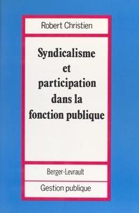 Robert Christien - Syndicalisme et participation dans la fonction publique.