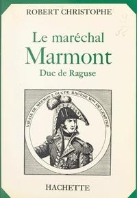 Robert Christophe - Le maréchal Marmont, duc de Raguse.