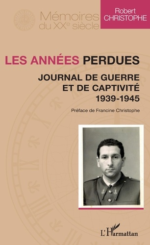 Les années perdues. Journal de guerre et de captivité 1939-1945