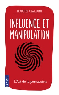 Robert Cialdini - Influence et manipulation.
