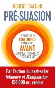 Robert Cialdini - Pré-suasion - Une méthode révolutionnaire pour influencer et pesuader.