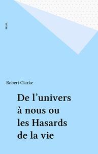 Robert Clarke - De l'univers à nous   ou les Hasards de la vie.